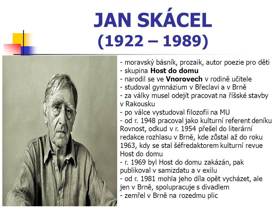 JAN SKÁCEL (1922 – 1989) - moravský básník, prozaik, autor poezie pro děti. skupina Host do domu. narodil se ve Vnorovech v rodině učitele.