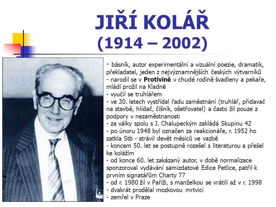 JIŘÍ KOLÁŘ (1914 – 2002) básník, autor experimentální a vizuální poezie, dramatik, překladatel, jeden z nejvýznamnějších českých výtvarníků.