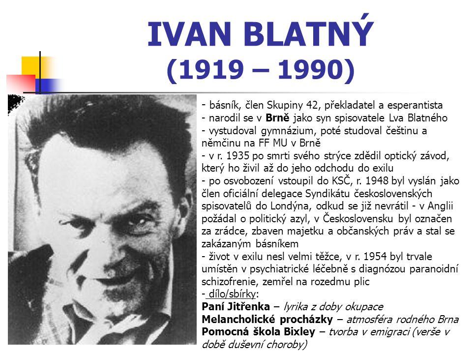 IVAN BLATNÝ (1919 – 1990) - básník, člen Skupiny 42, překladatel a esperantista. narodil se v Brně jako syn spisovatele Lva Blatného.