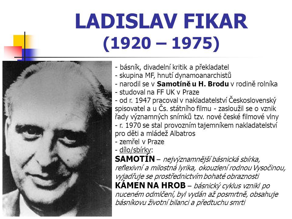 LADISLAV FIKAR (1920 – 1975) - básník, divadelní kritik a překladatel. skupina MF, hnutí dynamoanarchistů.