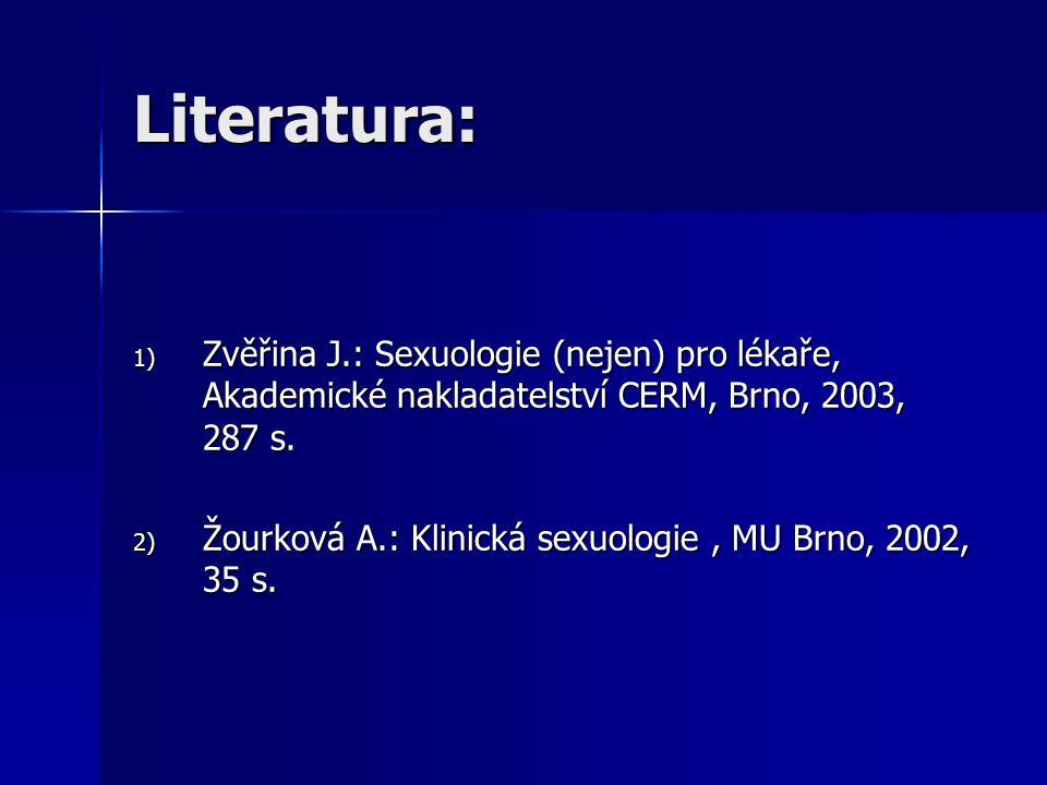 Literatura: Zvěřina J.: Sexuologie (nejen) pro lékaře, Akademické nakladatelství CERM, Brno, 2003, 287 s.