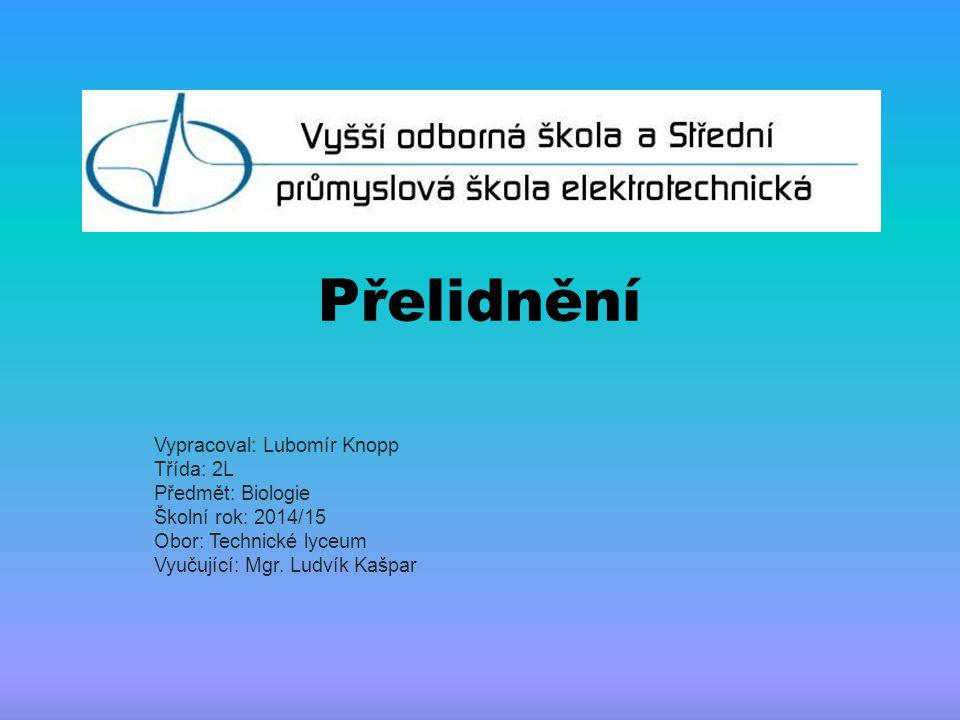 Přelidnění Vypracoval: Lubomír Knopp Třída: 2L Předmět: Biologie