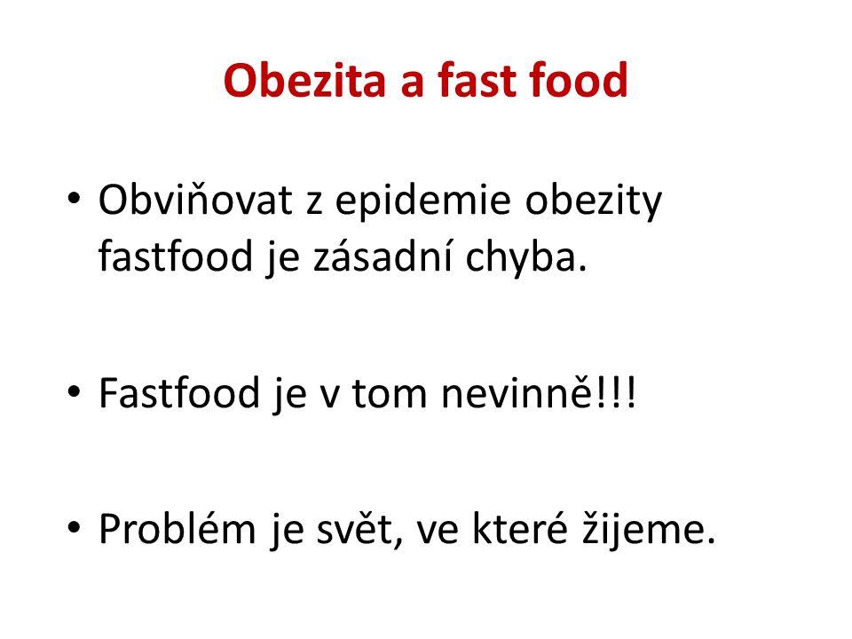 Obezita a fast food Obviňovat z epidemie obezity fastfood je zásadní chyba. Fastfood je v tom nevinně!!!