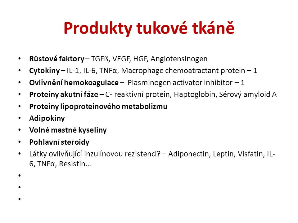 Produkty tukové tkáně Růstové faktory – TGFß, VEGF, HGF, Angiotensinogen. Cytokiny – IL-1, IL-6, TNFα, Macrophage chemoatractant protein – 1.