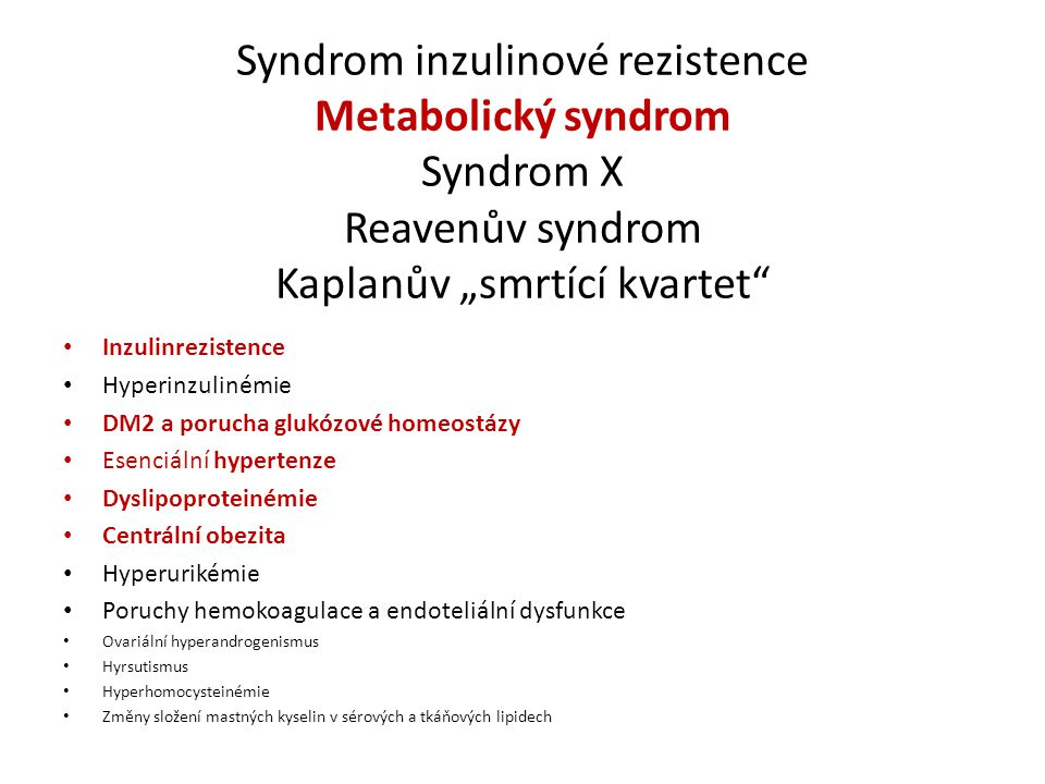 "Syndrom inzulinové rezistence Metabolický syndrom Syndrom X Reavenův syndrom Kaplanův ""smrtící kvartet"