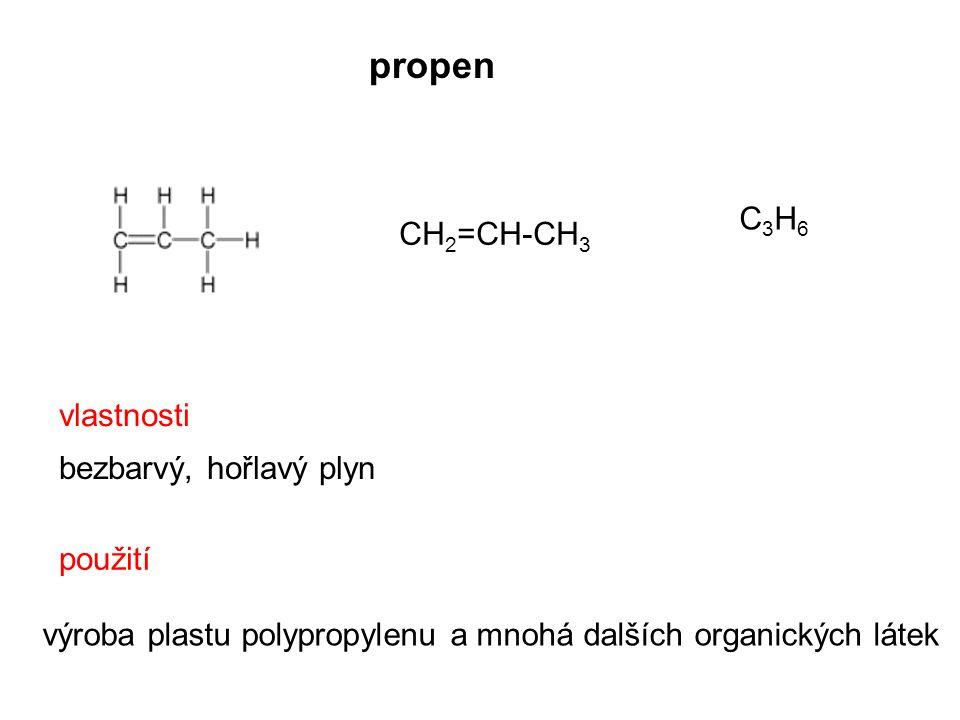 propen C3H6 CH2=CH-CH3 vlastnosti bezbarvý, hořlavý plyn použití