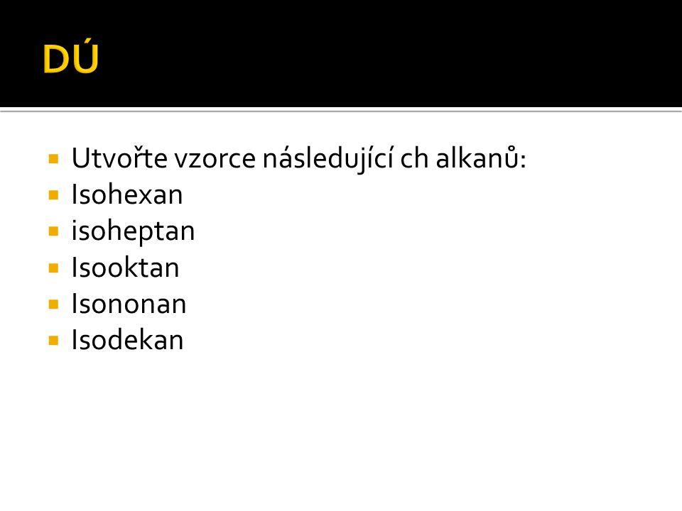 DÚ Utvořte vzorce následující ch alkanů: Isohexan isoheptan Isooktan
