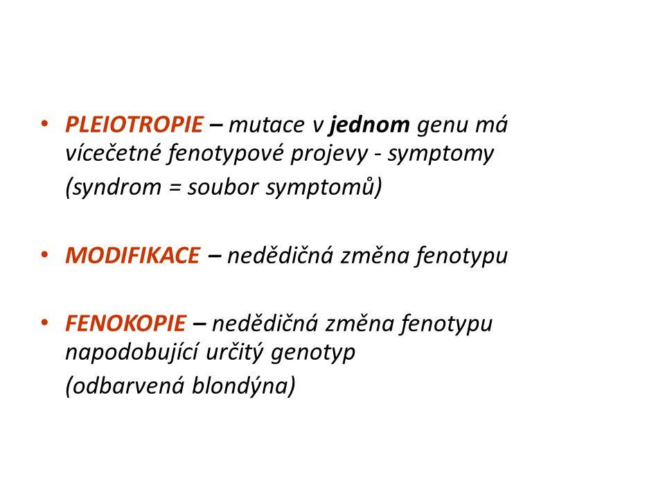 PLEIOTROPIE – mutace v jednom genu má vícečetné fenotypové projevy - symptomy