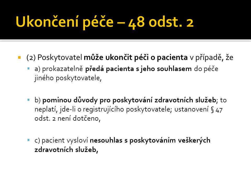 Ukončení péče – 48 odst. 2 (2) Poskytovatel může ukončit péči o pacienta v případě, že.