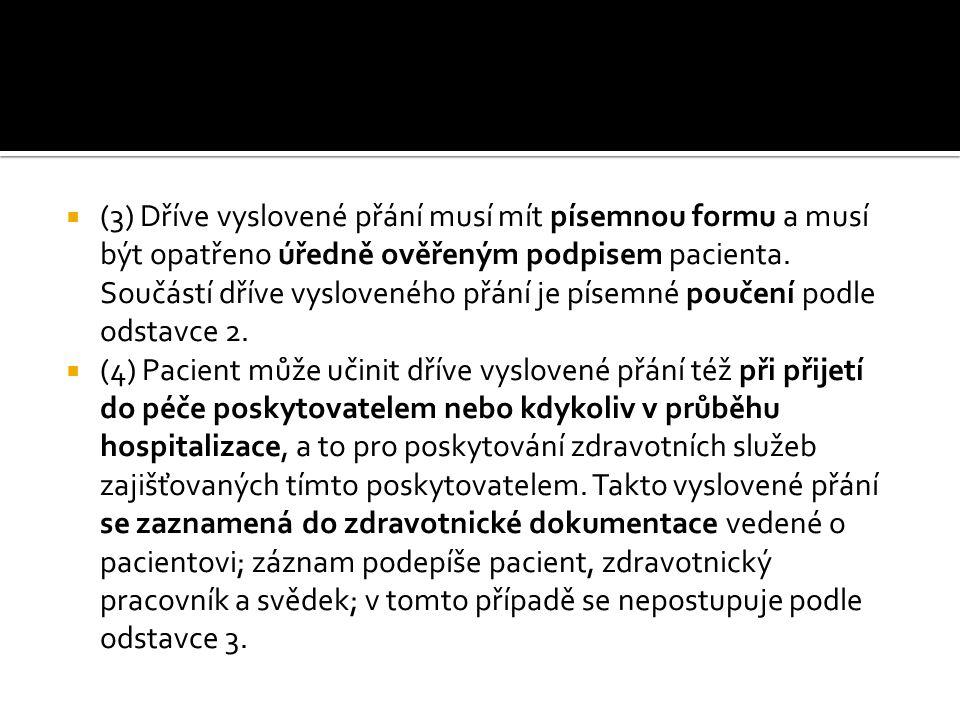 (3) Dříve vyslovené přání musí mít písemnou formu a musí být opatřeno úředně ověřeným podpisem pacienta. Součástí dříve vysloveného přání je písemné poučení podle odstavce 2.