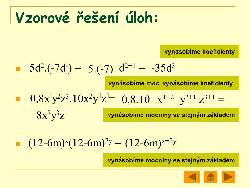 Vzorové řešení úloh: 5d2.(-7d ) = 5.(-7) d2+1 = -35d3 1