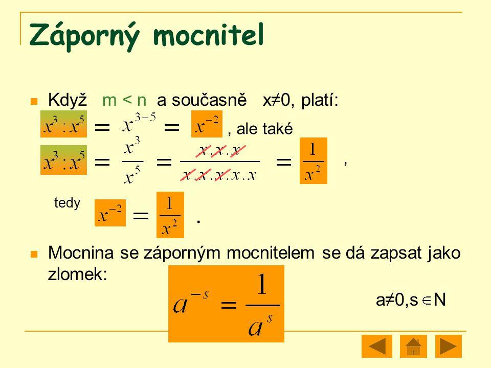 Záporný mocnitel Když m < n a současně x≠0, platí: tedy