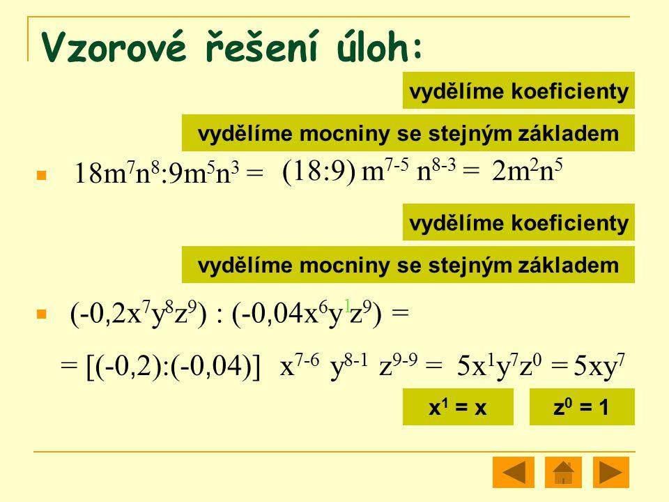 Vzorové řešení úloh: 18m7n8:9m5n3 = (18:9) m7-5 n8-3 = 2m2n5 1