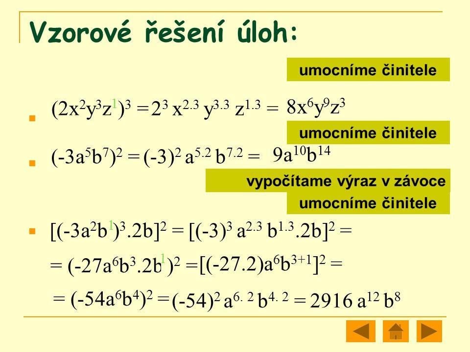 Vzorové řešení úloh: 8x6y9z3 (2x2y3z )3 = 23 x2.3 y3.3 z1.3 = 1