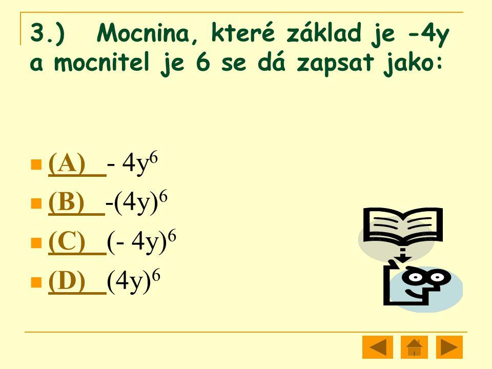 3.) Mocnina, které základ je -4y a mocnitel je 6 se dá zapsat jako: