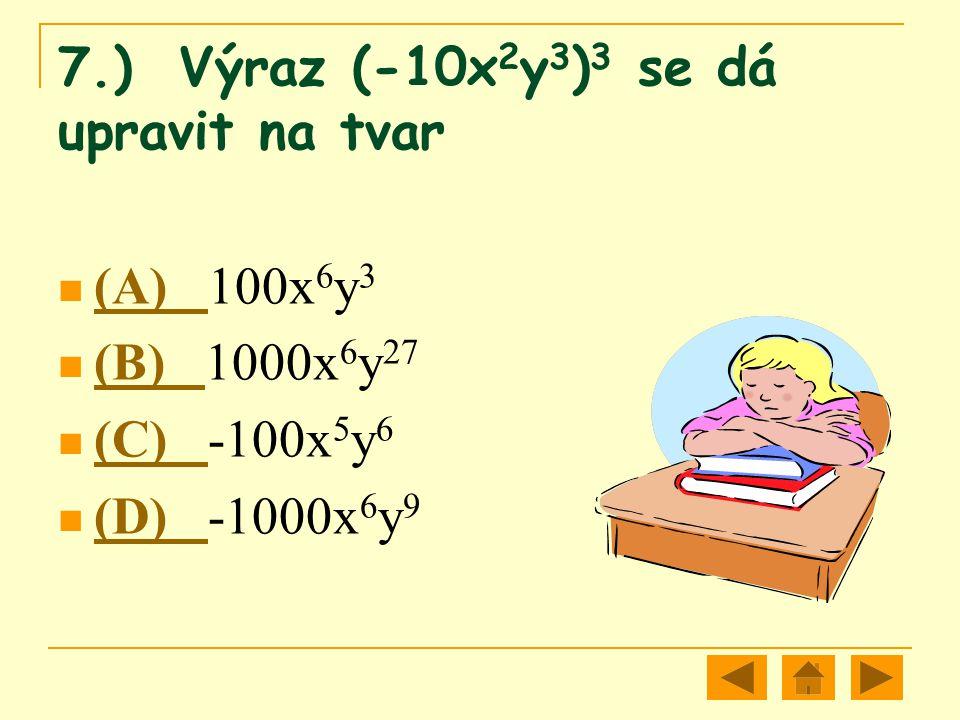 7.) Výraz (-10x2y3)3 se dá upravit na tvar