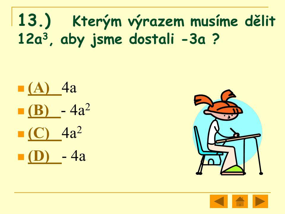 13.) Kterým výrazem musíme dělit 12a3, aby jsme dostali -3a