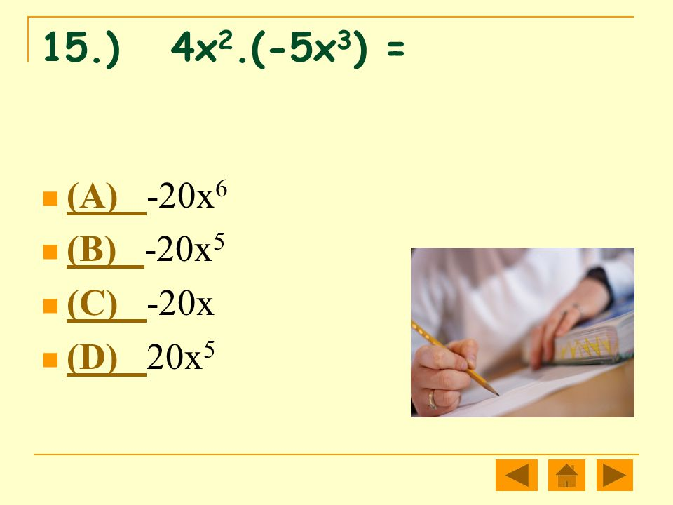 15.) 4x2.(-5x3) = (A) -20x6 (B) -20x5 (C) -20x (D) 20x5