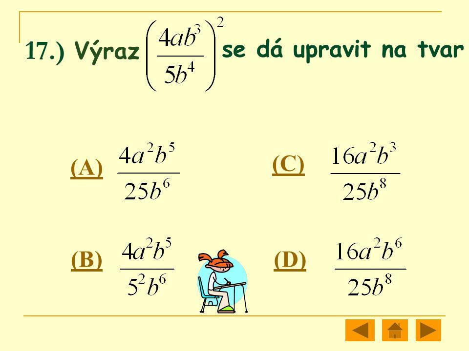 se dá upravit na tvar 17.) Výraz (A) (C) (B) (D)