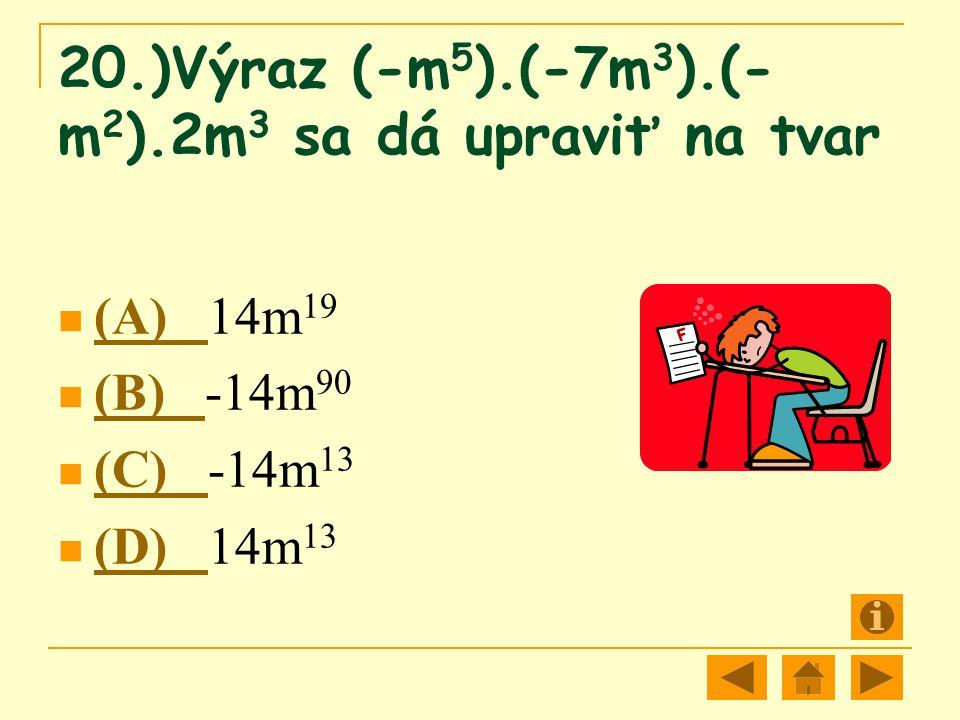 20.)Výraz (-m5).(-7m3).(-m2).2m3 sa dá upraviť na tvar