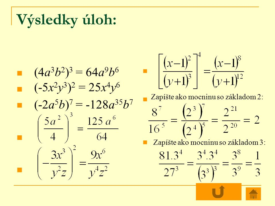 Výsledky úloh: (4a3b2)3 = 64a9b6 (-5x2y3)2 = 25x4y6