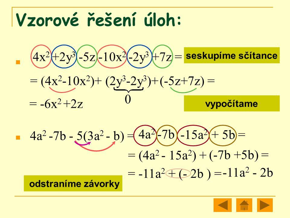 Vzorové řešení úloh: 4x2 +2y3 -5z -10x2 -2y3 +7z = = (4x2-10x2)+