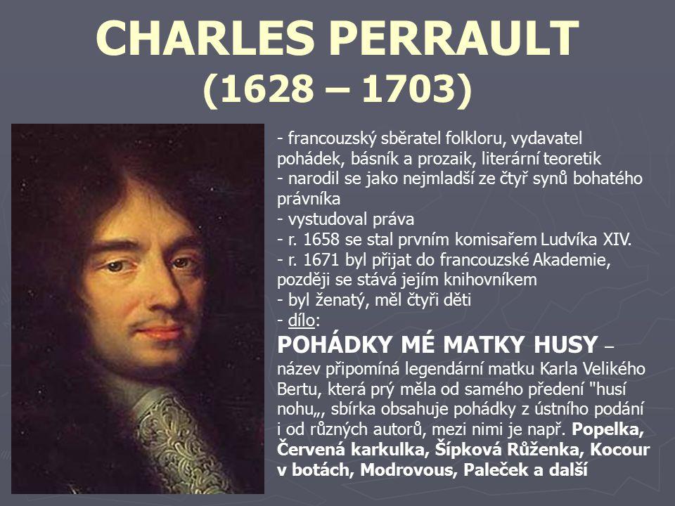 CHARLES PERRAULT (1628 – 1703) francouzský sběratel folkloru, vydavatel pohádek, básník a prozaik, literární teoretik.
