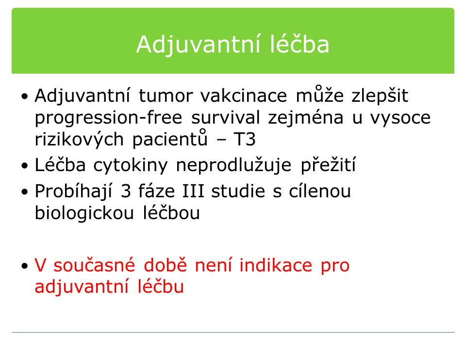 Adjuvantní léčba Adjuvantní tumor vakcinace může zlepšit progression-free survival zejména u vysoce rizikových pacientů – T3.