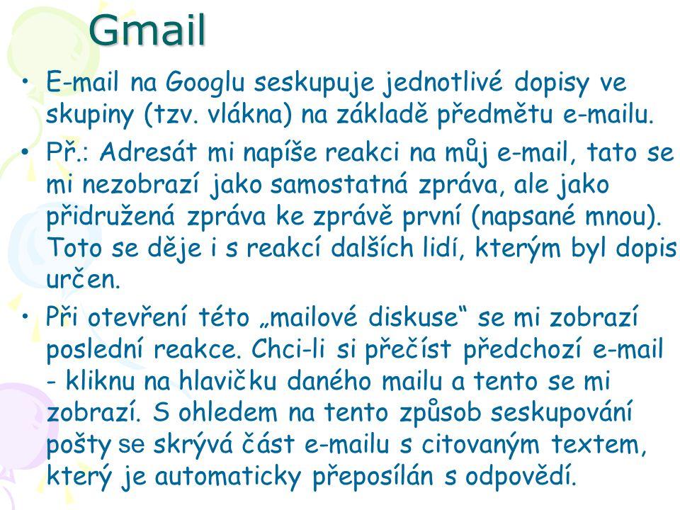Gmail E-mail na Googlu seskupuje jednotlivé dopisy ve skupiny (tzv. vlákna) na základě předmětu e-mailu.