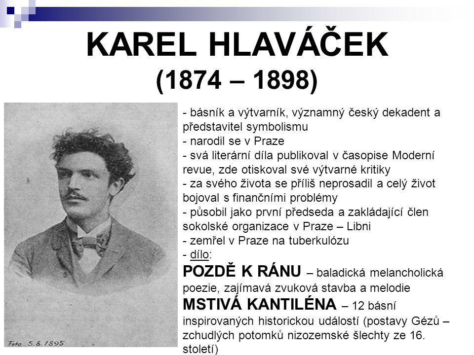 KAREL HLAVÁČEK (1874 – 1898) básník a výtvarník, významný český dekadent a představitel symbolismu.