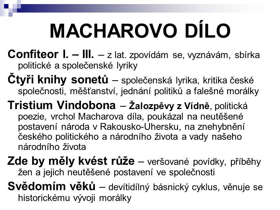 MACHAROVO DÍLO Confiteor I. – III. – z lat. zpovídám se, vyznávám, sbírka politické a společenské lyriky.