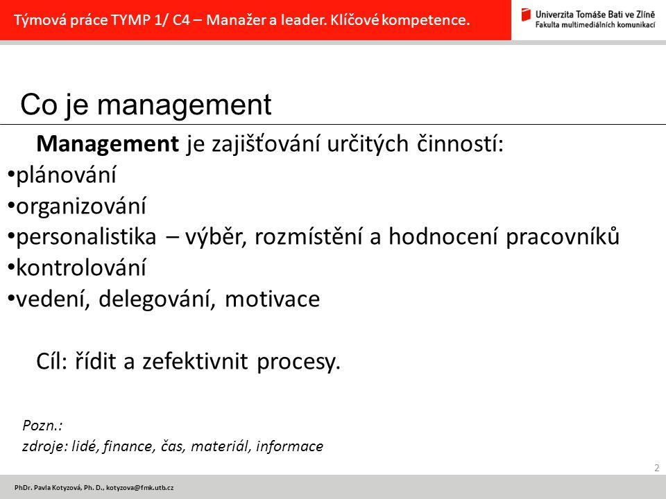 Co je management Management je zajišťování určitých činností: