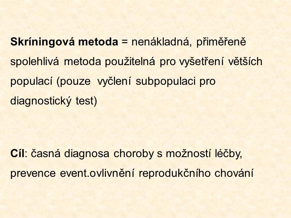 Skríningová metoda = nenákladná, přiměřeně spolehlivá metoda použitelná pro vyšetření větších populací (pouze vyčlení subpopulaci pro diagnostický test)