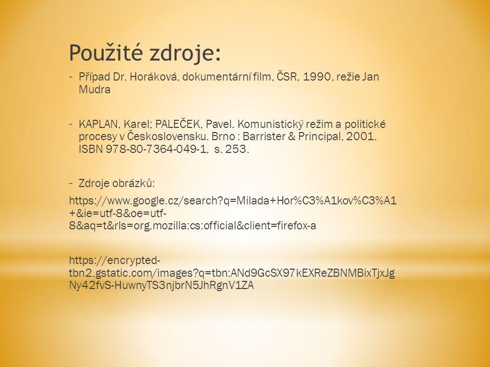 Použité zdroje: Případ Dr. Horáková, dokumentární film, ČSR, 1990, režie Jan Mudra.