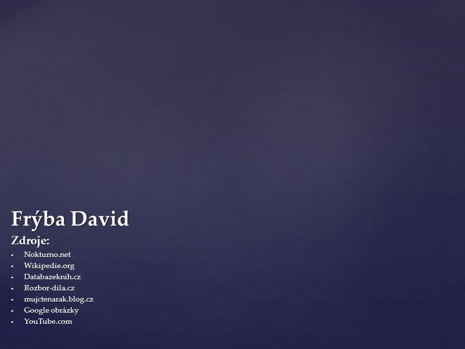 Frýba David Zdroje: Nokturno.net Wikipedie.org Databazeknih.cz