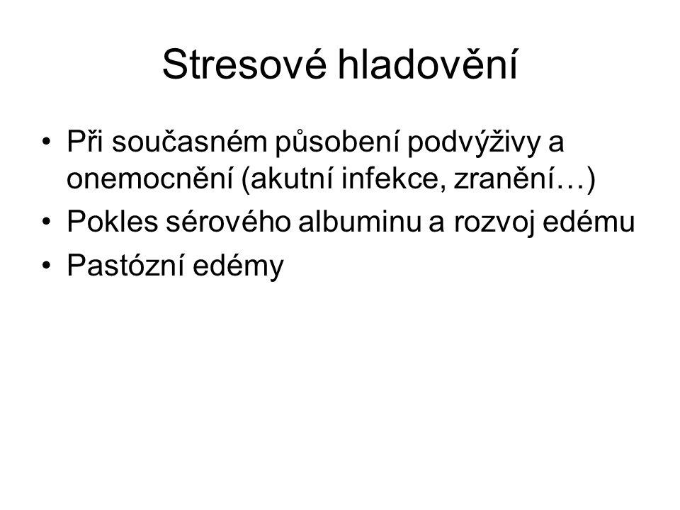 Stresové hladovění Při současném působení podvýživy a onemocnění (akutní infekce, zranění…) Pokles sérového albuminu a rozvoj edému.