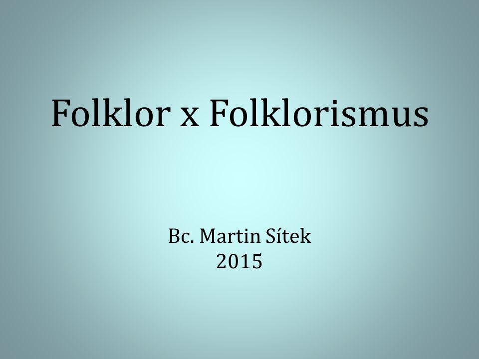 Folklor x Folklorismus Bc. Martin Sítek 2015