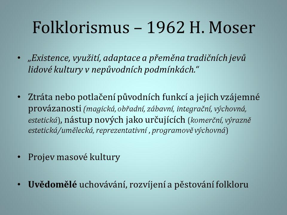 """Folklorismus – 1962 H. Moser """"Existence, využití, adaptace a přeměna tradičních jevů lidové kultury v nepůvodních podmínkách."""