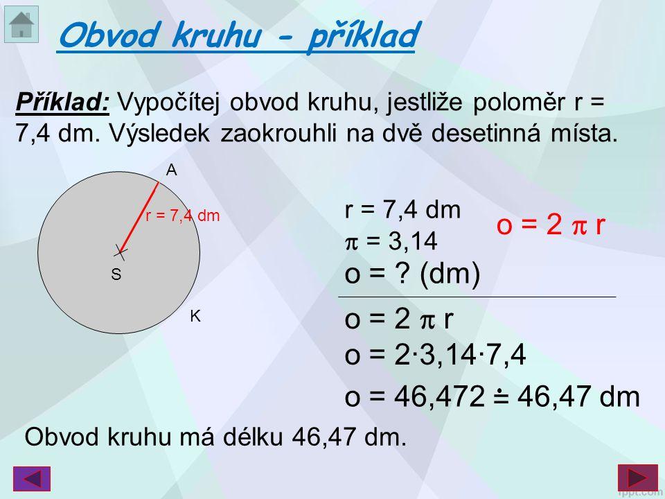 Obvod kruhu - příklad o = 2  r o = (dm) o = 2  r o = 2·3,14·7,4