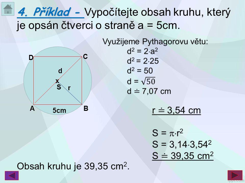 4. Příklad - Vypočítejte obsah kruhu, který je opsán čtverci o straně a = 5cm.