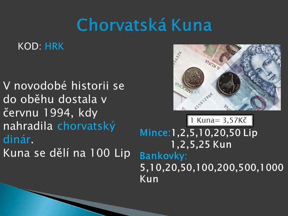 Chorvatská Kuna KOD: HRK. V novodobé historii se do oběhu dostala v červnu 1994, kdy nahradila chorvatský dinár.