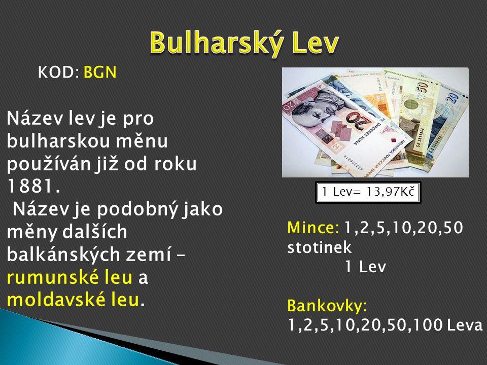 Bulharský Lev KOD: BGN. Název lev je pro bulharskou měnu používán již od roku 1881.