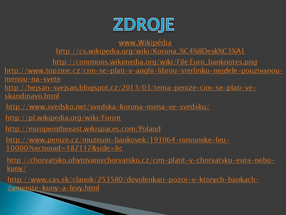 ZDROJE www.Wikipédia. http://cs.wikipedia.org/wiki/Koruna_%C4%8Desk%C3%A1. http://commons.wikimedia.org/wiki/File:Euro_banknotes.png.