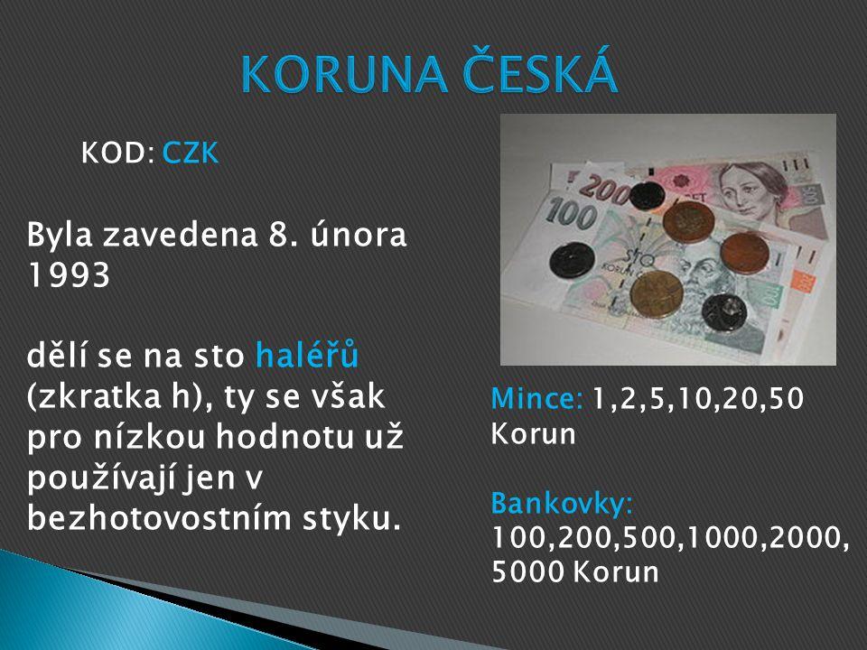 KORUNA ČESKÁ Byla zavedena 8. února 1993