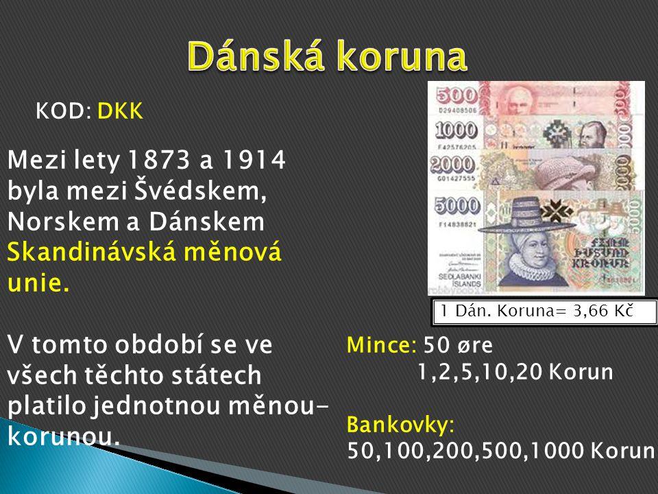 Dánská koruna KOD: DKK. Mezi lety 1873 a 1914 byla mezi Švédskem, Norskem a Dánskem Skandinávská měnová unie.