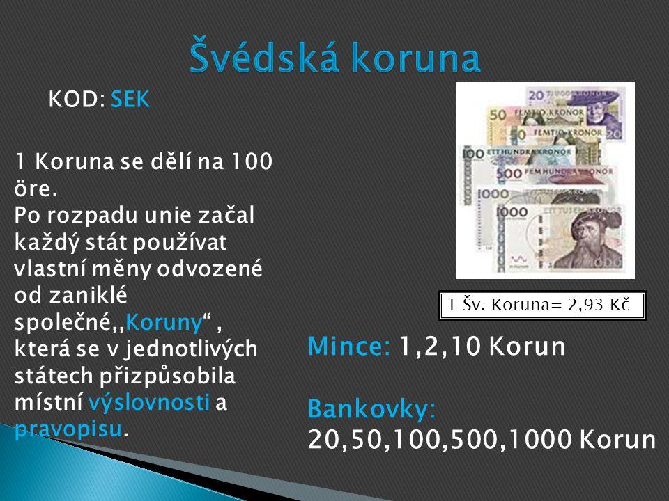 Švédská koruna Mince: 1,2,10 Korun Bankovky: 20,50,100,500,1000 Korun