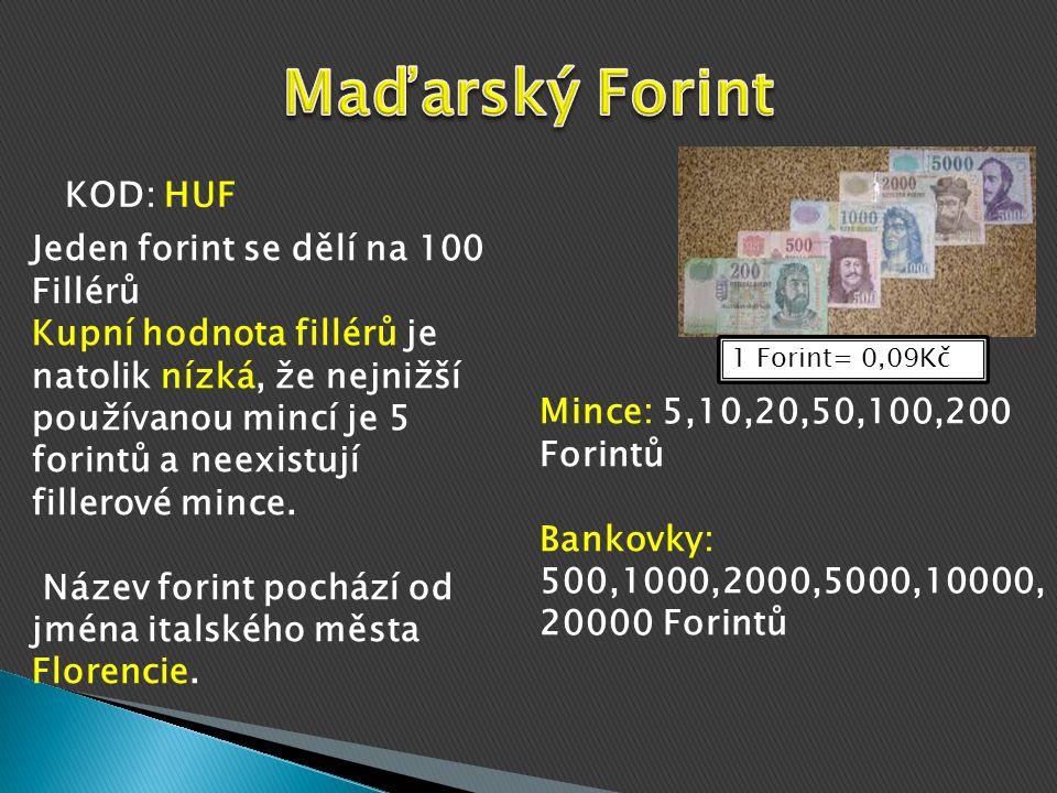 Maďarský Forint KOD: HUF Jeden forint se dělí na 100 Fillérů
