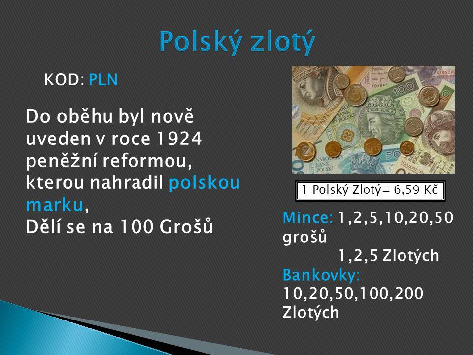 Polský zlotý KOD: PLN. Do oběhu byl nově uveden v roce 1924 peněžní reformou, kterou nahradil polskou marku,