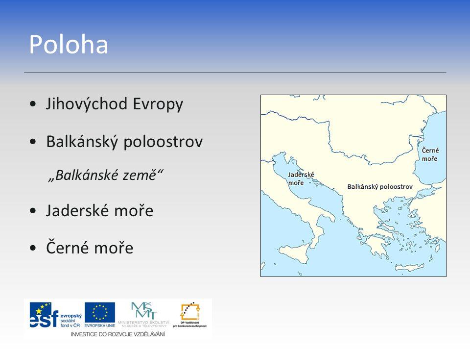 Poloha Jihovýchod Evropy Balkánský poloostrov Jaderské moře Černé moře