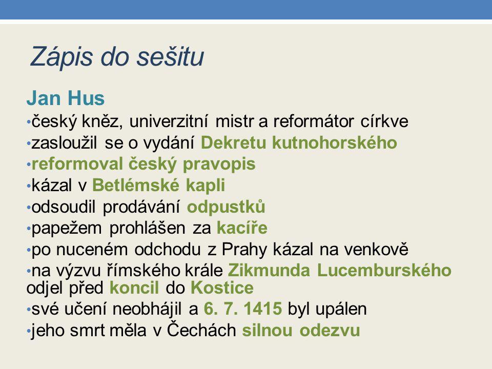 Zápis do sešitu Jan Hus. český kněz, univerzitní mistr a reformátor církve. zasloužil se o vydání Dekretu kutnohorského.